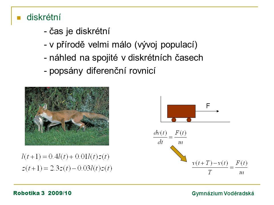 Robotika 3 2009/10Gymnázium Voděradská diskrétní - čas je diskrétní - v přírodě velmi málo (vývoj populací) - náhled na spojité v diskrétních časech -