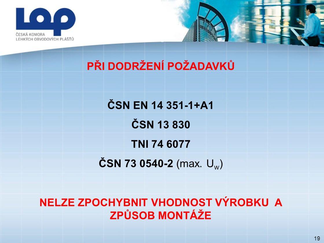 PŘI DODRŽENÍ POŽADAVKŮ ČSN EN 14 351-1+A1 ČSN 13 830 TNI 74 6077 ČSN 73 0540-2 (max.