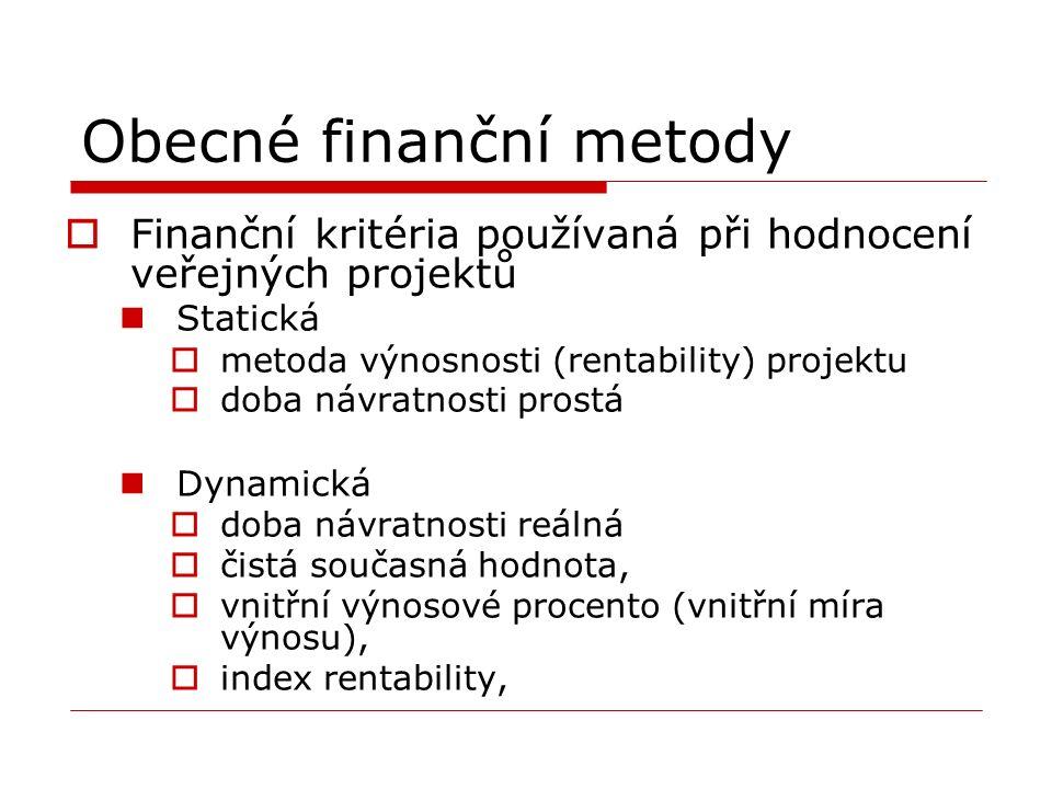 Obecné finanční metody  Finanční kritéria používaná při hodnocení veřejných projektů Statická  metoda výnosnosti (rentability) projektu  doba návratnosti prostá Dynamická  doba návratnosti reálná  čistá současná hodnota,  vnitřní výnosové procento (vnitřní míra výnosu),  index rentability,