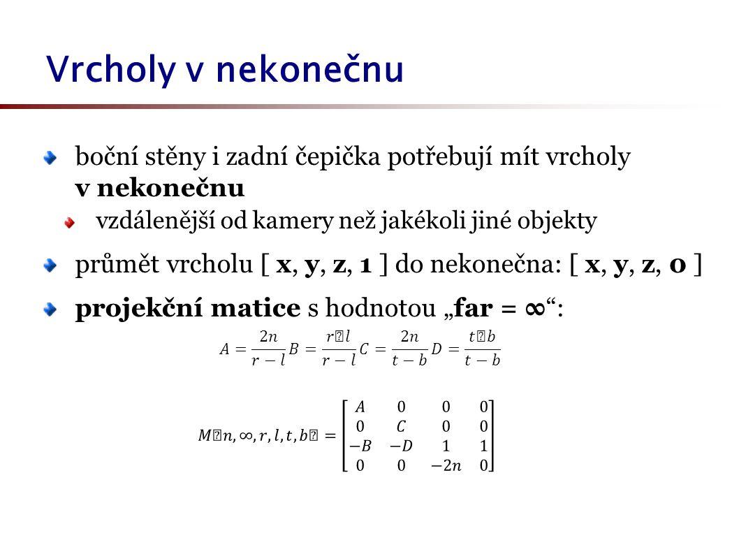 """boční stěny i zadní čepička potřebují mít vrcholy v nekonečnu vzdálenější od kamery než jakékoli jiné objekty průmět vrcholu [ x, y, z, 1 ] do nekonečna: [ x, y, z, 0 ] projekční matice s hodnotou """"far = ∞ : Vrcholy v nekonečnu"""