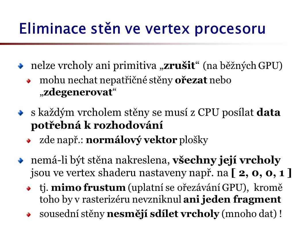 """nelze vrcholy ani primitiva """"zrušit (na běžných GPU) mohu nechat nepatřičné stěny ořezat nebo """"zdegenerovat s každým vrcholem stěny se musí z CPU posílat data potřebná k rozhodování zde např.: normálový vektor plošky nemá-li být stěna nakreslena, všechny její vrcholy jsou ve vertex shaderu nastaveny např."""