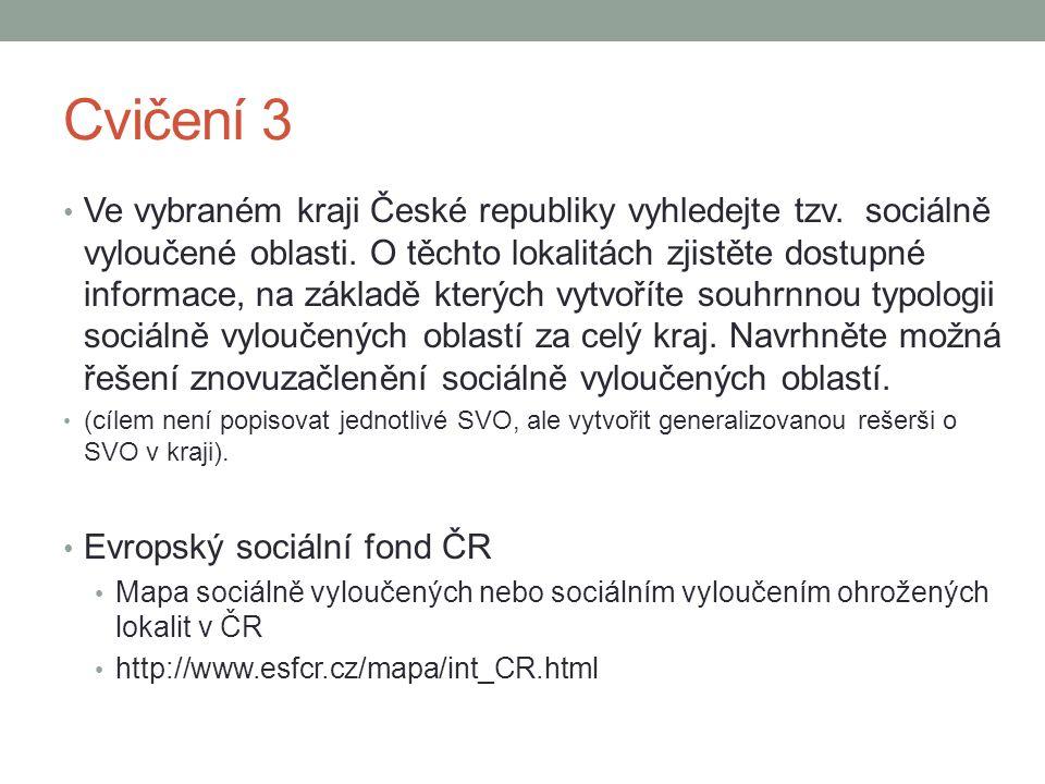 Cvičení 3 Ve vybraném kraji České republiky vyhledejte tzv. sociálně vyloučené oblasti. O těchto lokalitách zjistěte dostupné informace, na základě kt