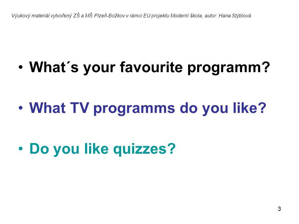 3 What´s your favourite programm? What TV programms do you like? Do you like quizzes? Výukový materiál vytvořený ZŠ a MŠ Plzeň-Božkov v rámci EU proje
