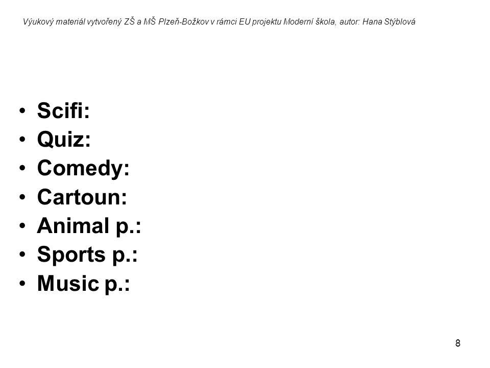 8 Scifi: Quiz: Comedy: Cartoun: Animal p.: Sports p.: Music p.: Výukový materiál vytvořený ZŠ a MŠ Plzeň-Božkov v rámci EU projektu Moderní škola, autor: Hana Stýblová