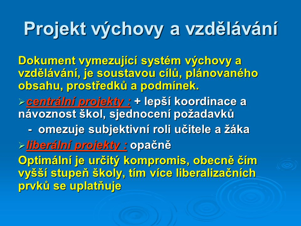 Projekt výchovy a vzdělávání Dokument vymezující systém výchovy a vzdělávání, je soustavou cílů, plánovaného obsahu, prostředků a podmínek.