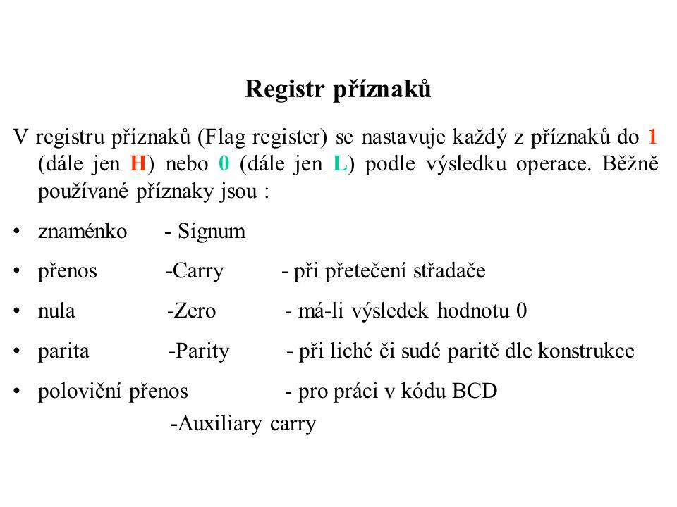Registr příznaků V registru příznaků (Flag register) se nastavuje každý z příznaků do 1 (dále jen H) nebo 0 (dále jen L) podle výsledku operace.
