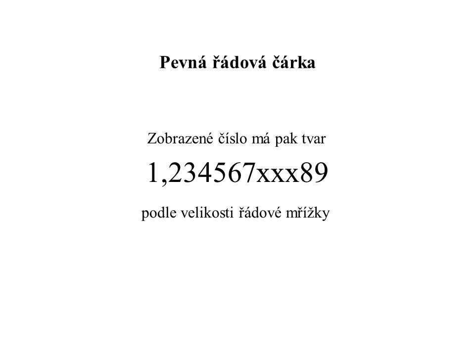 Pevná řádová čárka Zobrazené číslo má pak tvar 1,234567xxx89 podle velikosti řádové mřížky