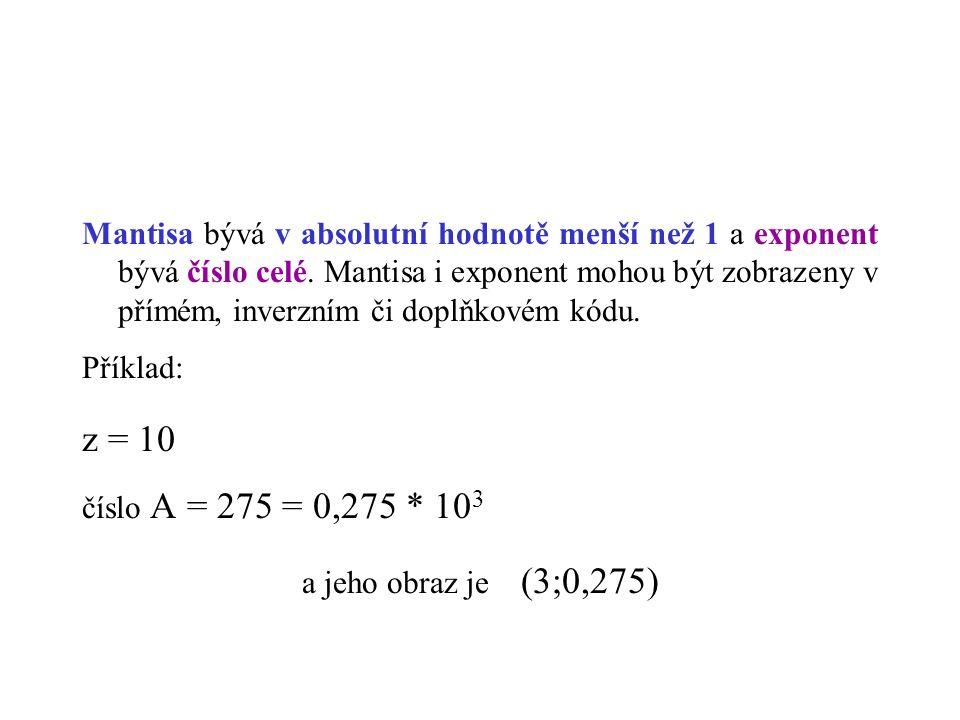 Mantisa bývá v absolutní hodnotě menší než 1 a exponent bývá číslo celé.