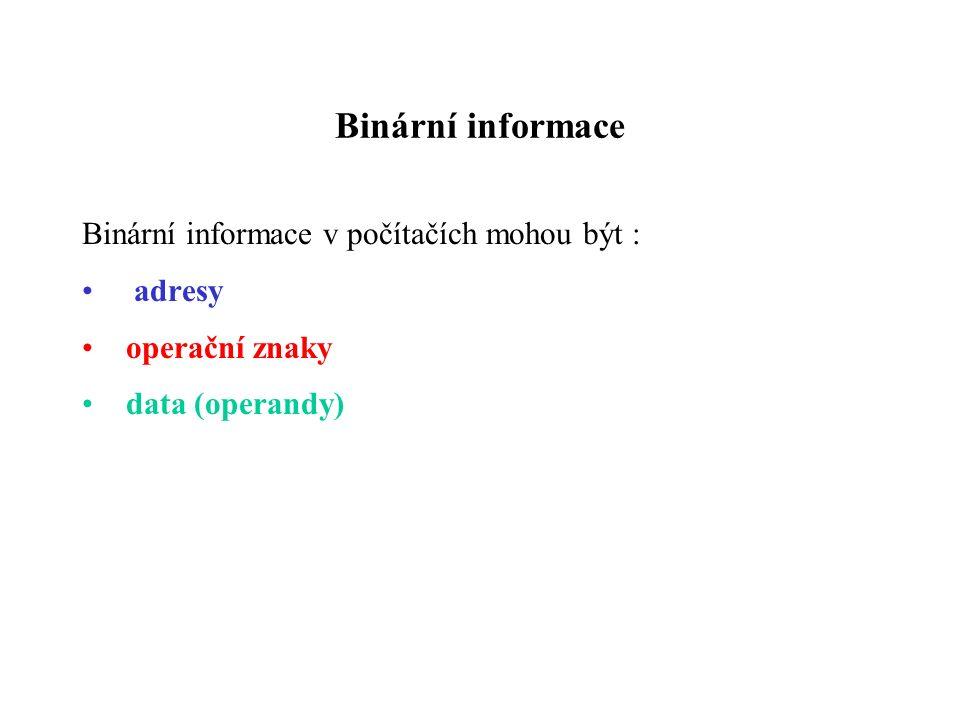 Binární informace Binární informace v počítačích mohou být : adresy operační znaky data (operandy)