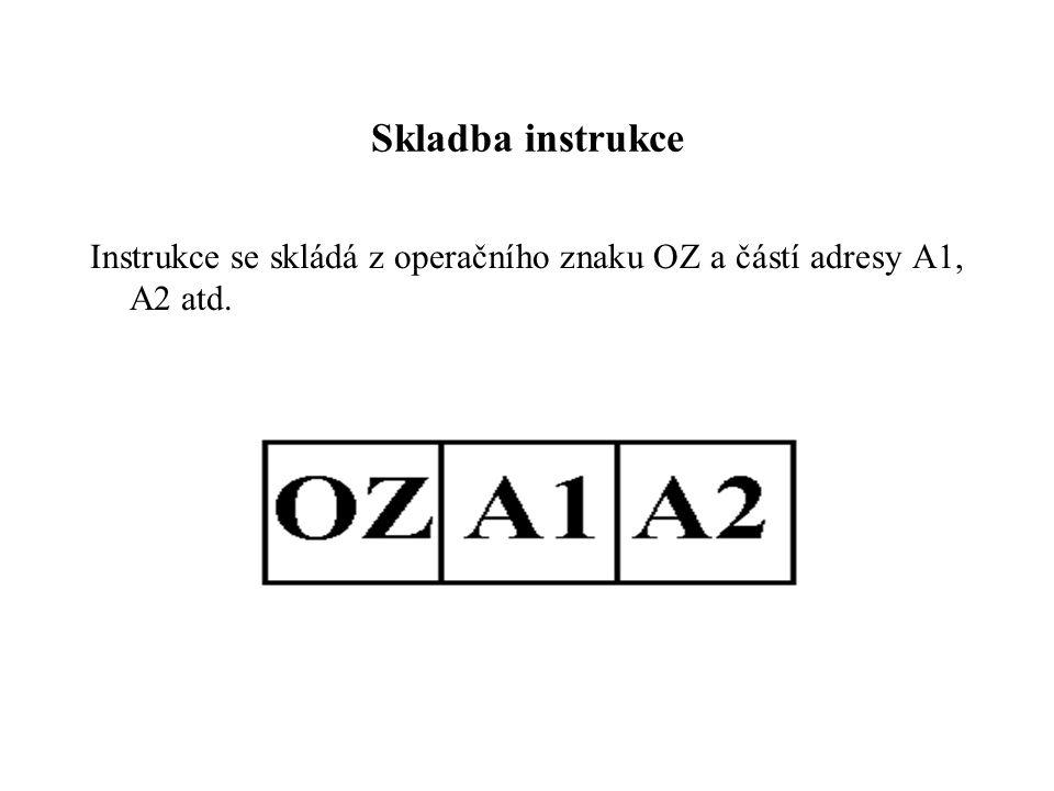 Skladba instrukce Instrukce se skládá z operačního znaku OZ a částí adresy A1, A2 atd.