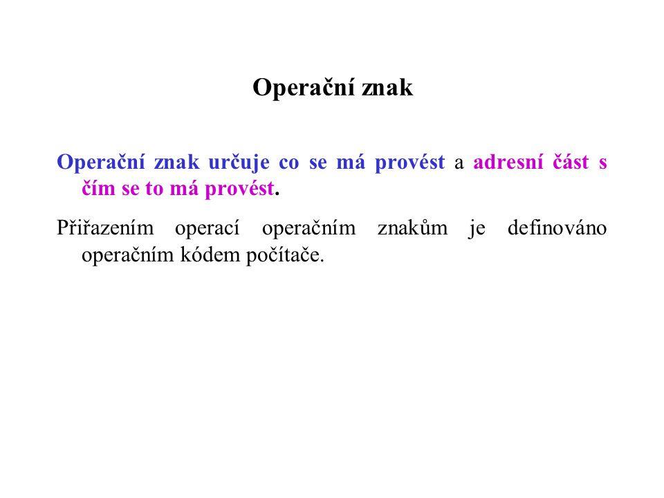 Operační znak Operační znak určuje co se má provést a adresní část s čím se to má provést.