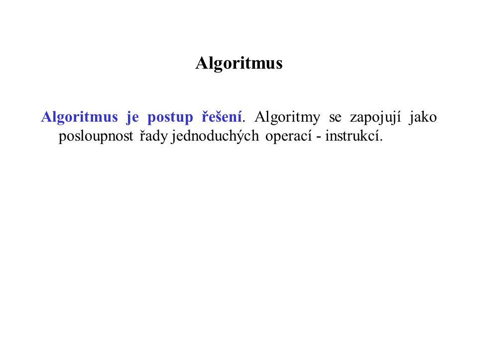 Algoritmus Algoritmus je postup řešení.
