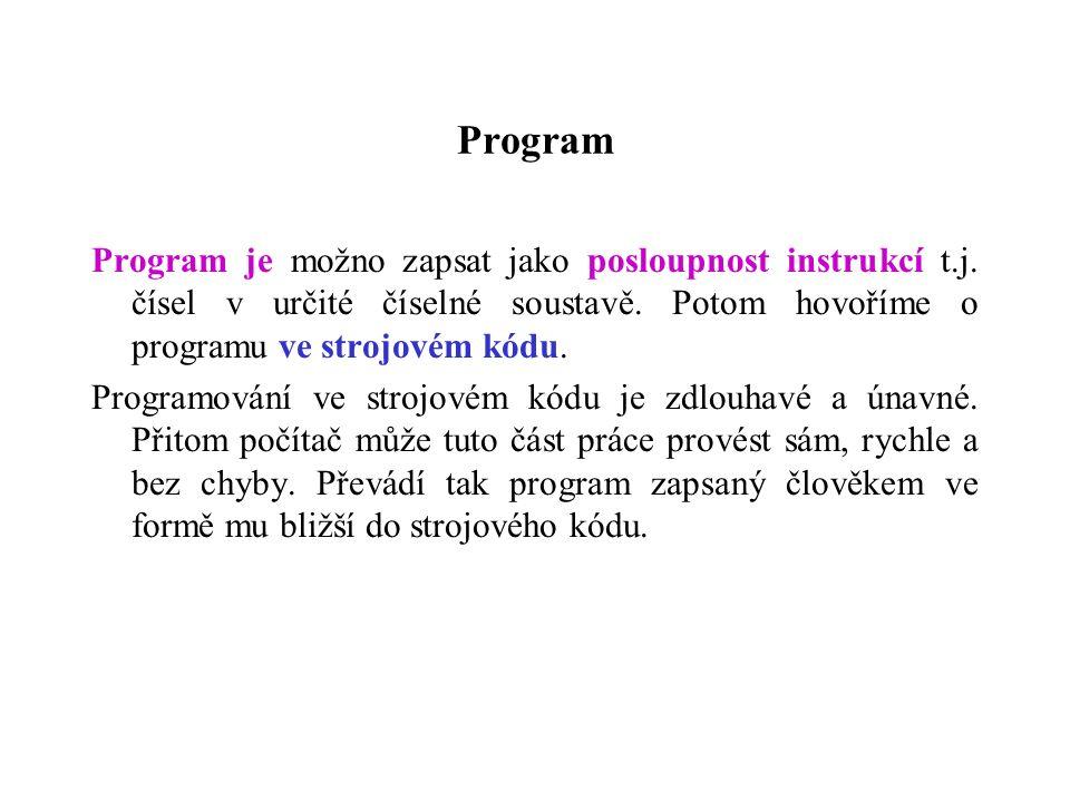 Program Program je možno zapsat jako posloupnost instrukcí t.j.