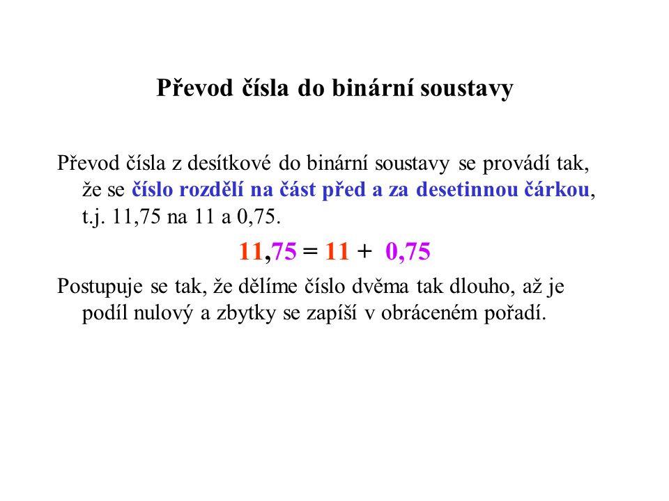 Převod čísla do binární soustavy Převod čísla z desítkové do binární soustavy se provádí tak, že se číslo rozdělí na část před a za desetinnou čárkou, t.j.