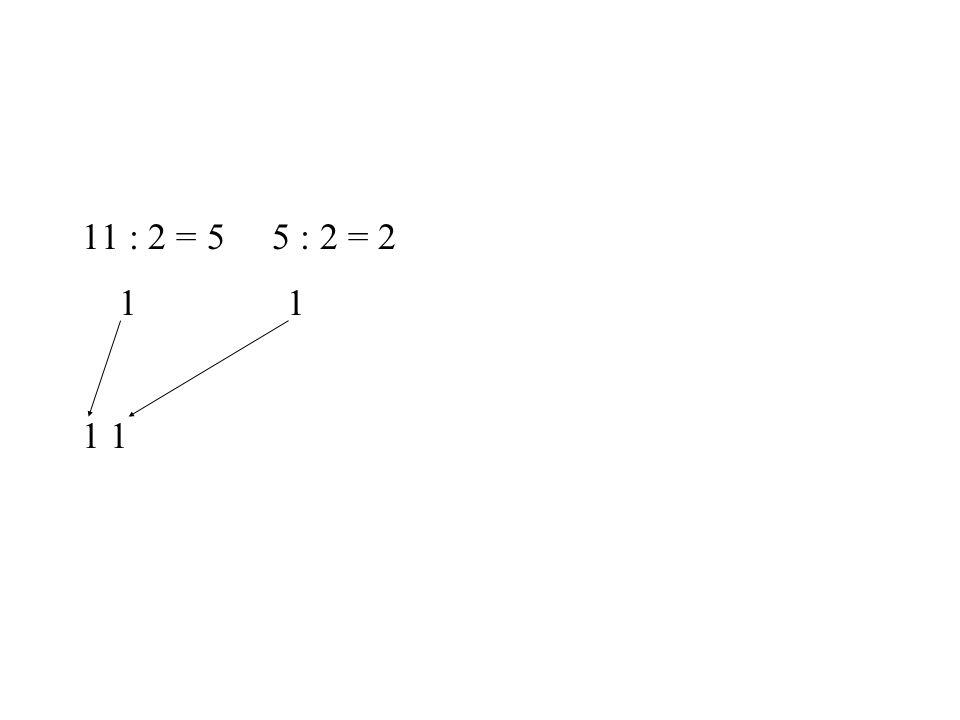 11 : 2 = 5 5 : 2 = 2 1 1 1