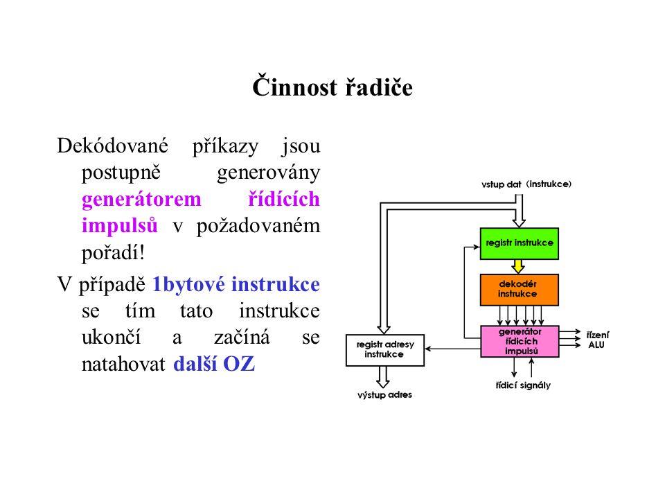 Činnost řadiče Dekódované příkazy jsou postupně generovány generátorem řídících impulsů v požadovaném pořadí.