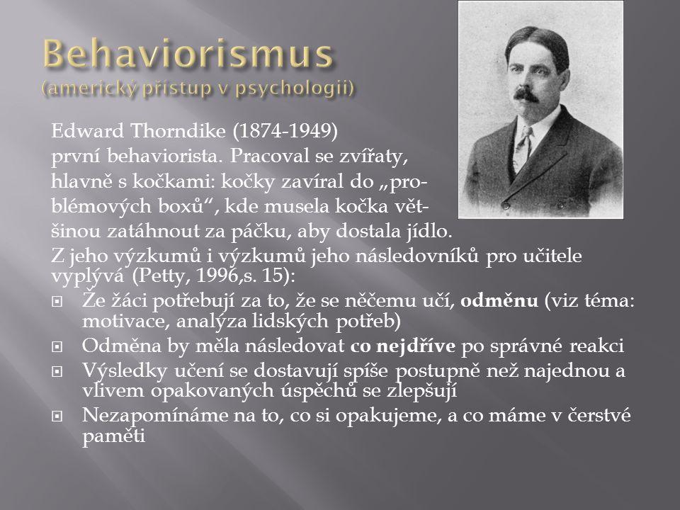 """Edward Thorndike (1874-1949) první behaviorista. Pracoval se zvířaty, hlavně s kočkami: kočky zavíral do """"pro- blémových boxů"""", kde musela kočka vět-"""
