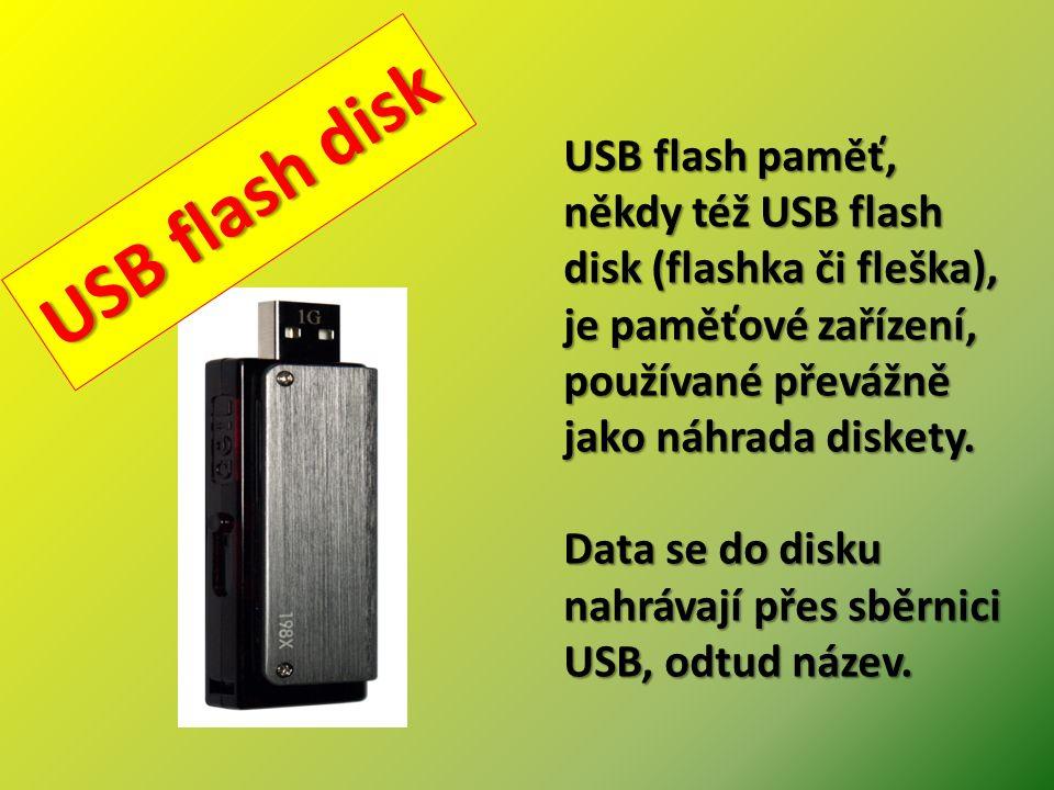 USB flash disk USB flash paměť, někdy též USB flash disk (flashka či fleška), je paměťové zařízení, používané převážně jako náhrada diskety.