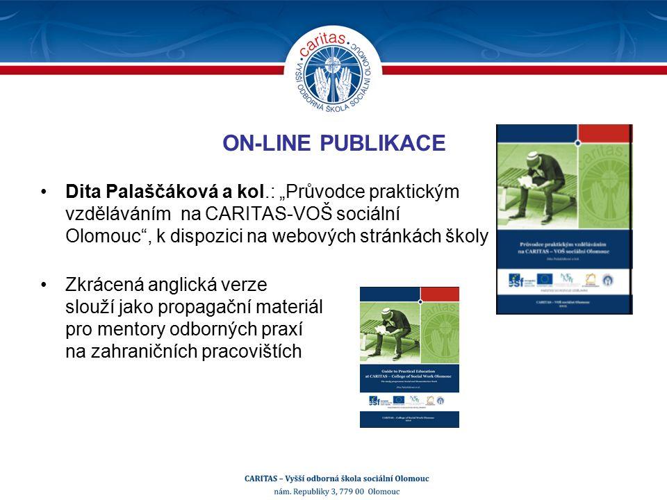 """ON-LINE PUBLIKACE Dita Palaščáková a kol.: """"Průvodce praktickým vzděláváním na CARITAS-VOŠ sociální Olomouc , k dispozici na webových stránkách školy Zkrácená anglická verze slouží jako propagační materiál pro mentory odborných praxí na zahraničních pracovištích"""