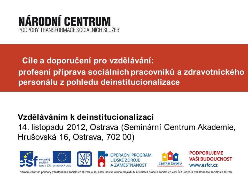 Cíle a doporučení pro vzdělávání: profesní příprava sociálních pracovníků a zdravotnického personálu z pohledu deinstitucionalizace Vzděláváním k deinstitucionalizaci 14.