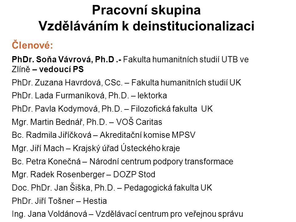Pracovní skupina Vzděláváním k deinstitucionalizaci Členové: PhDr.