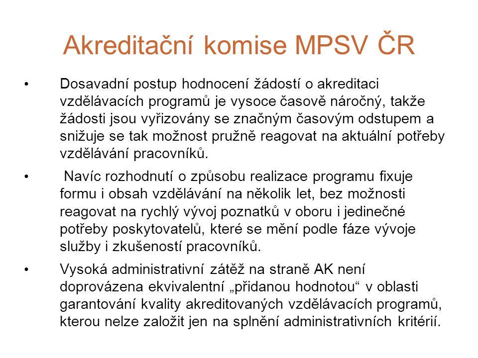 Akreditační komise MPSV ČR Dosavadní postup hodnocení žádostí o akreditaci vzdělávacích programů je vysoce časově náročný, takže žádosti jsou vyřizovány se značným časovým odstupem a snižuje se tak možnost pružně reagovat na aktuální potřeby vzdělávání pracovníků.
