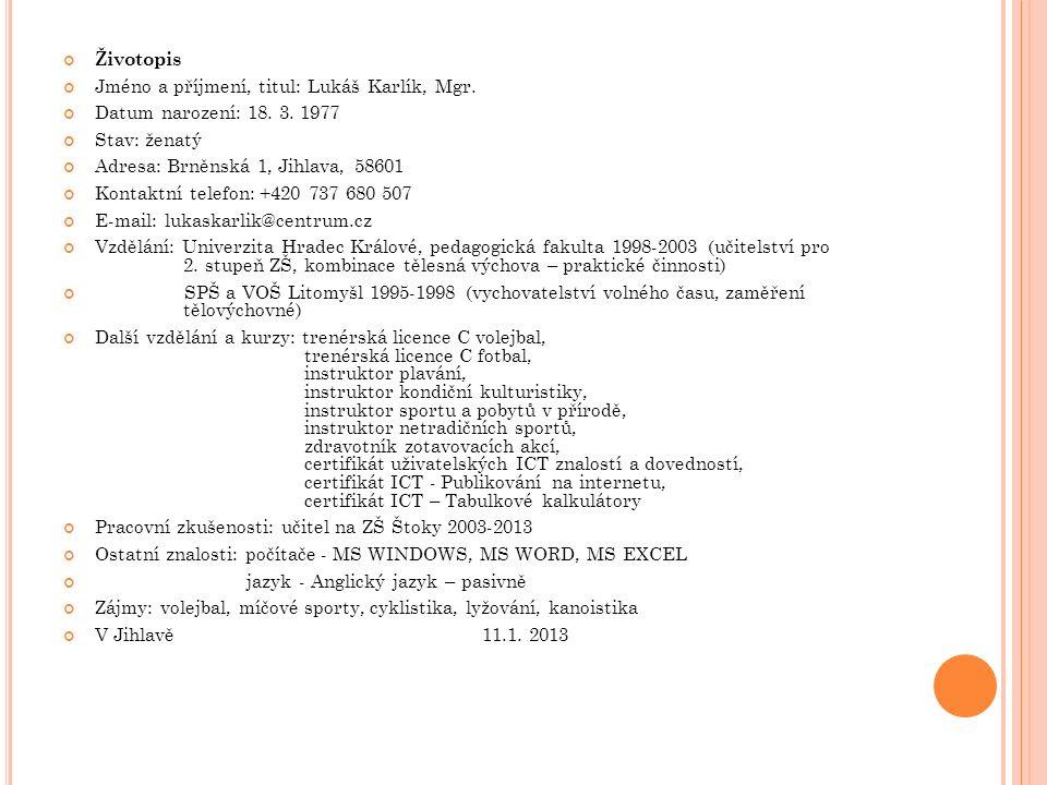 Životopis Jméno a příjmení, titul: Lukáš Karlík, Mgr. Datum narození: 18. 3. 1977 Stav: ženatý Adresa: Brněnská 1, Jihlava, 58601 Kontaktní telefon: +