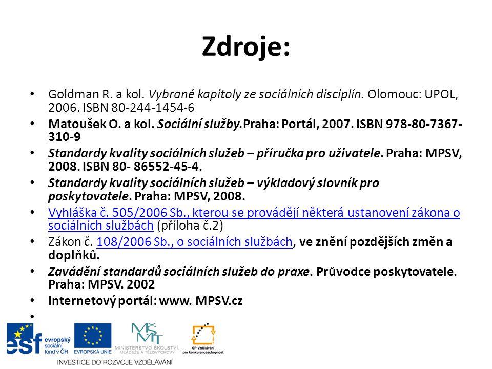Zdroje: Goldman R. a kol. Vybrané kapitoly ze sociálních disciplín. Olomouc: UPOL, 2006. ISBN 80-244-1454-6 Matoušek O. a kol. Sociální služby.Praha: