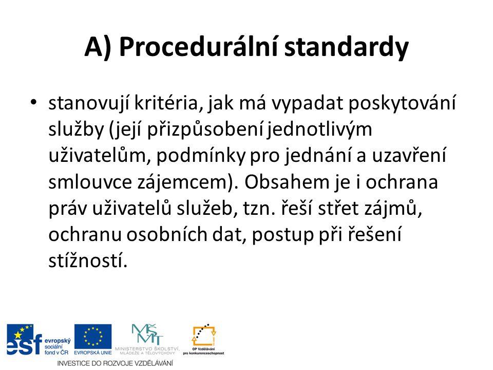 A) Procedurální standardy stanovují kritéria, jak má vypadat poskytování služby (její přizpůsobení jednotlivým uživatelům, podmínky pro jednání a uzav