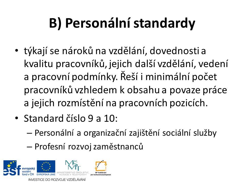 B) Personální standardy týkají se nároků na vzdělání, dovednosti a kvalitu pracovníků, jejich další vzdělání, vedení a pracovní podmínky. Řeší i minim