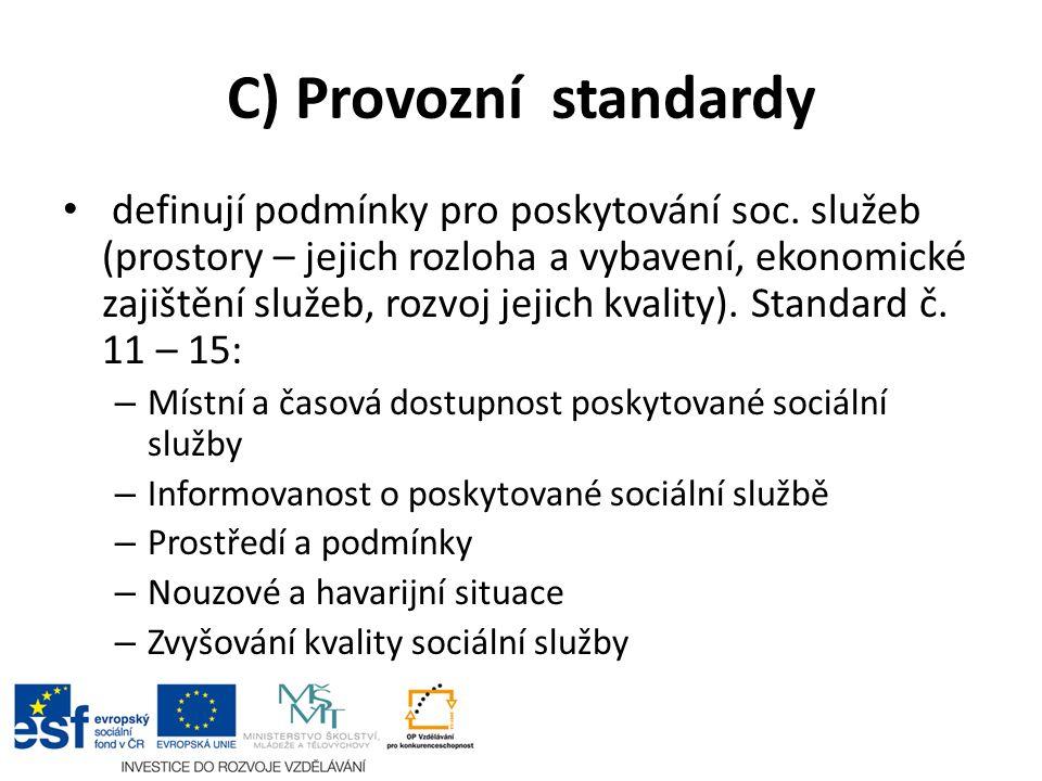 C) Provozní standardy definují podmínky pro poskytování soc. služeb (prostory – jejich rozloha a vybavení, ekonomické zajištění služeb, rozvoj jejich