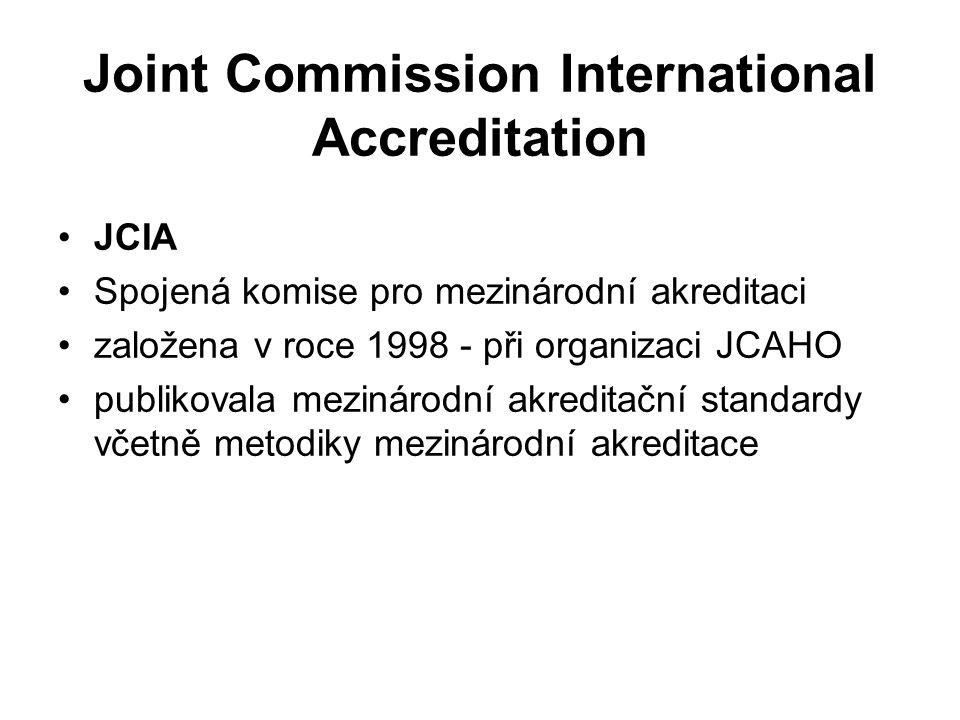 Joint Commission International Accreditation JCIA Spojená komise pro mezinárodní akreditaci založena v roce 1998 - při organizaci JCAHO publikovala mezinárodní akreditační standardy včetně metodiky mezinárodní akreditace