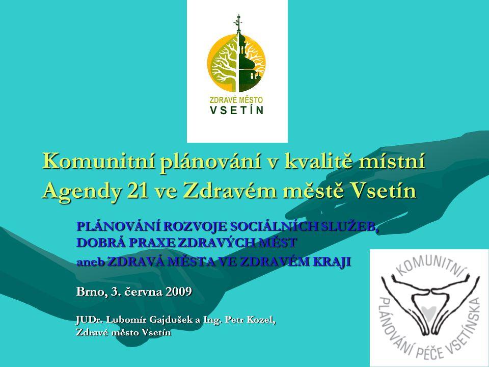 Komunitní plánování v kvalitě místní Agendy 21 ve Zdravém městě Vsetín PLÁNOVÁNÍ ROZVOJE SOCIÁLNÍCH SLUŽEB, DOBRÁ PRAXE ZDRAVÝCH MĚST aneb ZDRAVÁ MĚSTA VE ZDRAVÉM KRAJI Brno, 3.