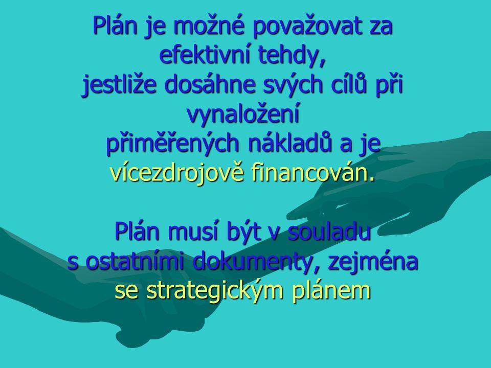 Plán je možné považovat za efektivní tehdy, jestliže dosáhne svých cílů při vynaložení přiměřených nákladů a je vícezdrojově financován.