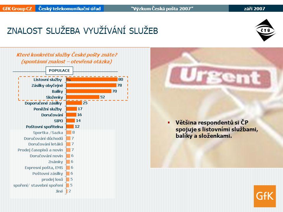 září 2007 GfK Group CZČeský telekomunikační úřad Výzkum Česká pošta 2007 4 ZNALOST SLUŽEBA VYUŽÍVÁNÍ SLUŽEB Které konkrétní služby České pošty znáte.