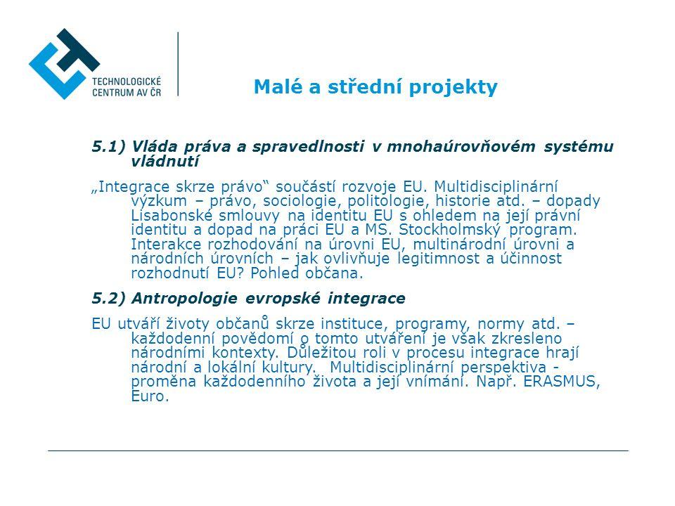 """Malé a střední projekty 5.1) Vláda práva a spravedlnosti v mnohaúrovňovém systému vládnutí """"Integrace skrze právo součástí rozvoje EU."""
