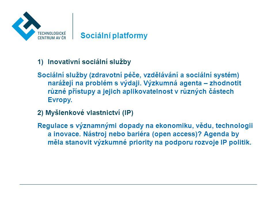 Sociální platformy 1)Inovativní sociální služby Sociální služby (zdravotní péče, vzdělávání a sociální systém) narážejí na problém s výdaji. Výzkumná