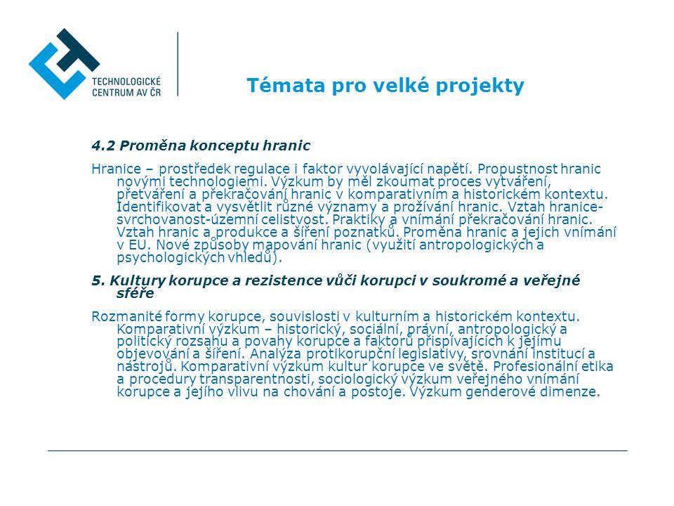 Témata pro velké projekty 4.2 Proměna konceptu hranic Hranice – prostředek regulace i faktor vyvolávající napětí. Propustnost hranic novými technologi