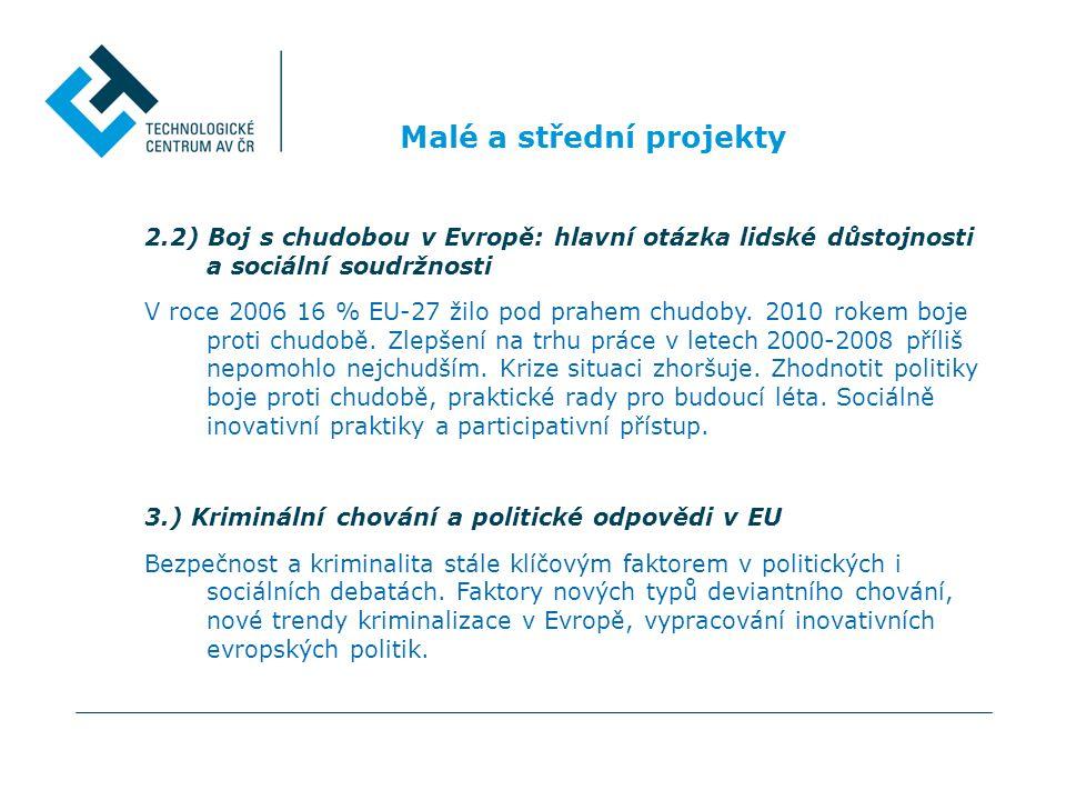 Malé a střední projekty 2.2) Boj s chudobou v Evropě: hlavní otázka lidské důstojnosti a sociální soudržnosti V roce 2006 16 % EU-27 žilo pod prahem chudoby.