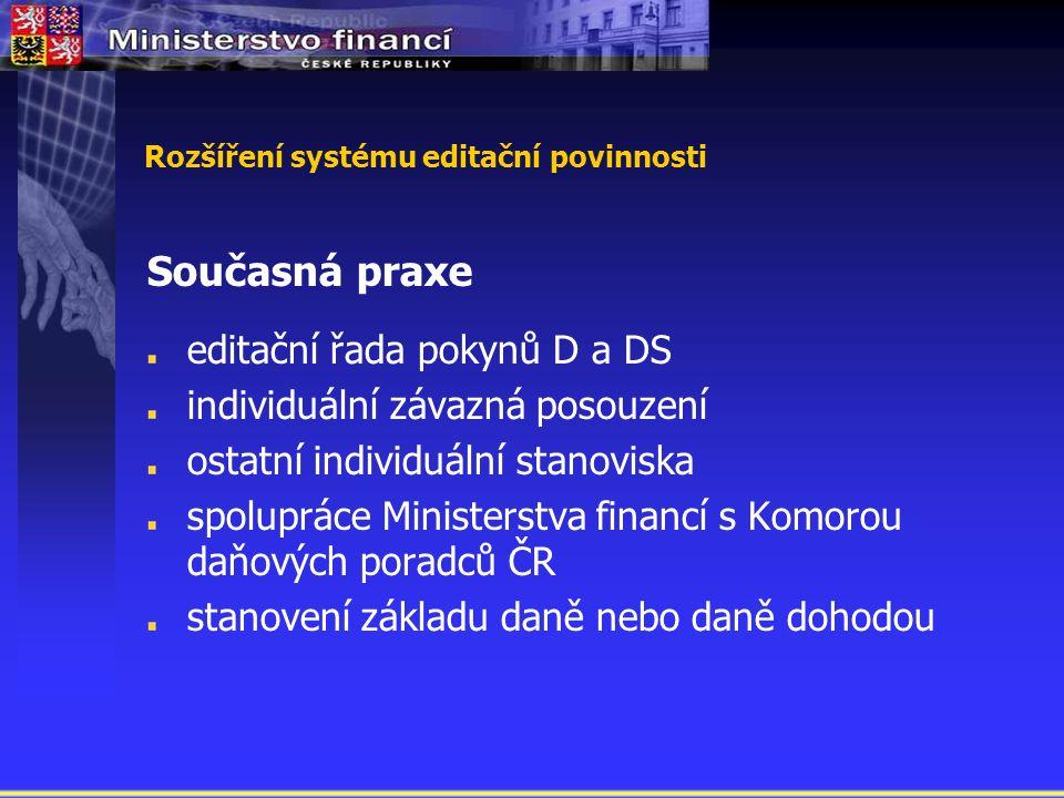 Rozšíření systému editační povinnosti Současná praxe editační řada pokynů D a DS individuální závazná posouzení ostatní individuální stanoviska spolupráce Ministerstva financí s Komorou daňových poradců ČR stanovení základu daně nebo daně dohodou