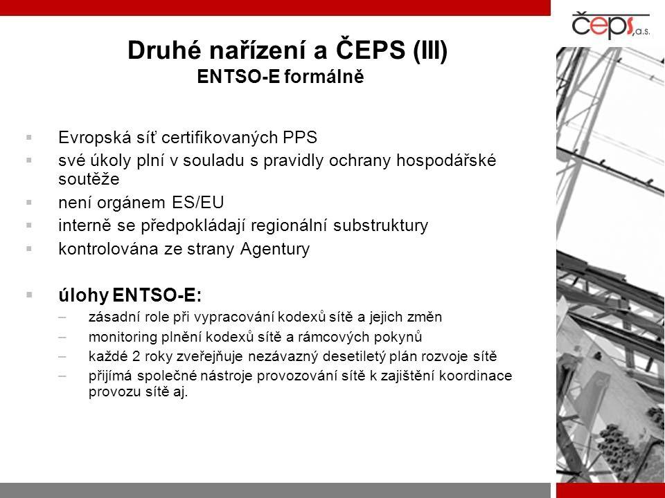 Druhé nařízení a ČEPS (III) ENTSO-E formálně EEvropská síť certifikovaných PPS ssvé úkoly plní v souladu s pravidly ochrany hospodářské soutěže nnení orgánem ES/EU iinterně se předpokládají regionální substruktury kkontrolována ze strany Agentury úúlohy ENTSO-E: –z–zásadní role při vypracování kodexů sítě a jejich změn –m–monitoring plnění kodexů sítě a rámcových pokynů –k–každé 2 roky zveřejňuje nezávazný desetiletý plán rozvoje sítě –p–přijímá společné nástroje provozování sítě k zajištění koordinace provozu sítě aj.