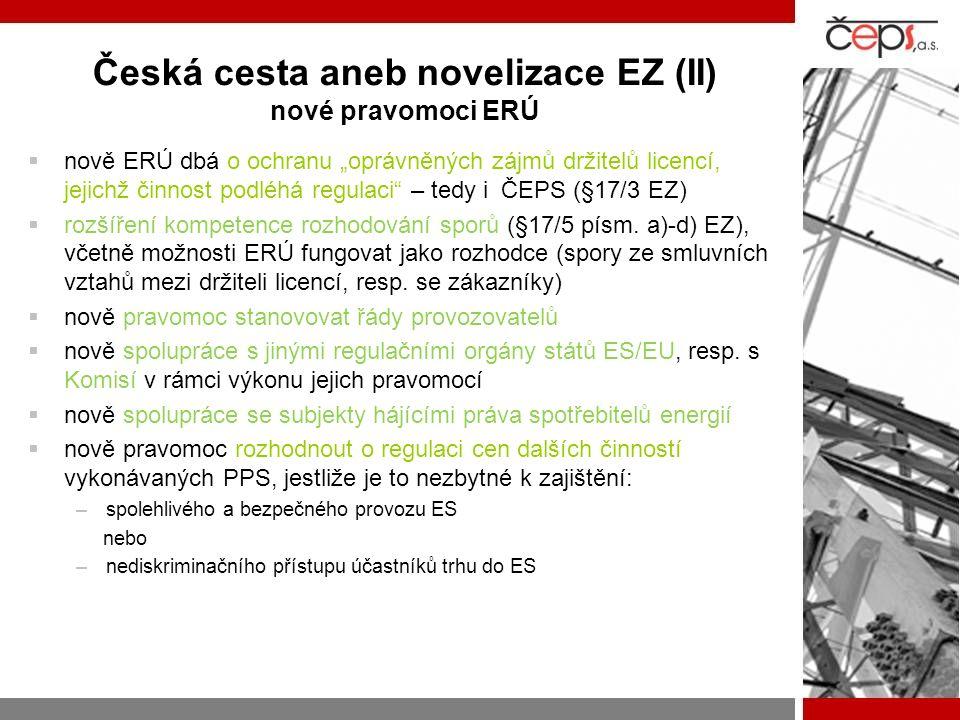 """Česká cesta aneb novelizace EZ (II) nové pravomoci ERÚ  nově ERÚ dbá o ochranu """"oprávněných zájmů držitelů licencí, jejichž činnost podléhá regulaci – tedy i ČEPS (§17/3 EZ)  rozšíření kompetence rozhodování sporů (§17/5 písm."""