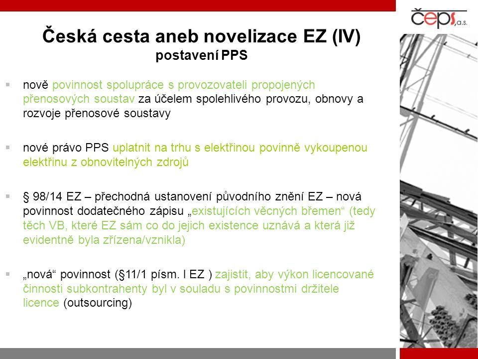 """Česká cesta aneb novelizace EZ (IV) postavení PPS  nově povinnost spolupráce s provozovateli propojených přenosových soustav za účelem spolehlivého provozu, obnovy a rozvoje přenosové soustavy  nové právo PPS uplatnit na trhu s elektřinou povinně vykoupenou elektřinu z obnovitelných zdrojů  § 98/14 EZ – přechodná ustanovení původního znění EZ – nová povinnost dodatečného zápisu """"existujících věcných břemen (tedy těch VB, které EZ sám co do jejich existence uznává a která již evidentně byla zřízena/vznikla)  """"nová povinnost (§11/1 písm."""