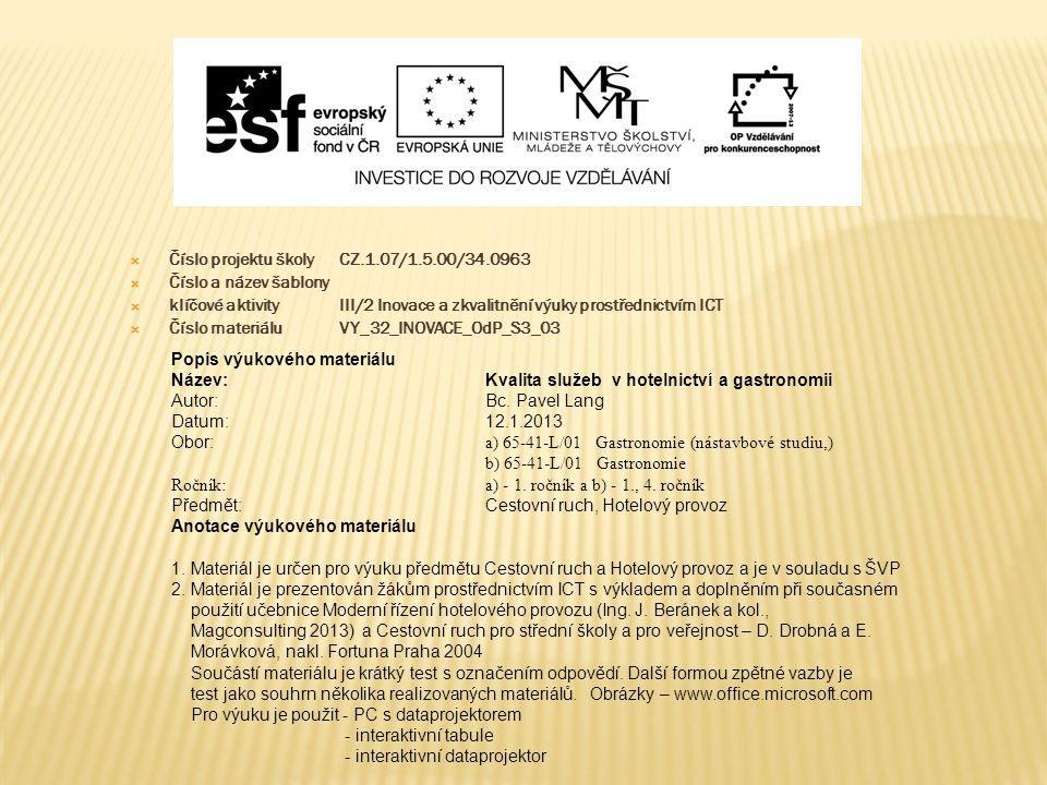  Číslo projektu školy CZ.1.07/1.5.00/34.0963  Číslo a název šablony  klíčové aktivity III/2 Inovace a zkvalitnění výuky prostřednictvím ICT  Číslo materiáluVY_32_INOVACE_OdP_S3_03 Popis výukového materiálu Název:Kvalita služeb v hotelnictví a gastronomii Autor:Bc.