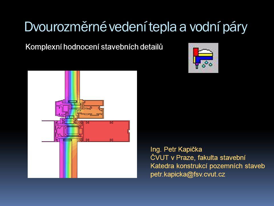 Komplexní hodnocení stavebních detailů  Programem Area lze hodnotit:  Minimální vnitřní povrchovou teplotu  Riziko povrchové kondenzace  Tepelnou ztrátu a lineárního činitele prostupu tepla  Výpočet součinitelů prostupu tepla okenních konstrukcí  Stanovení oblasti kondenzace vodní páry v detailu  Výpočet roční bilance zkondenzované a vypařené vodní páry po měsících