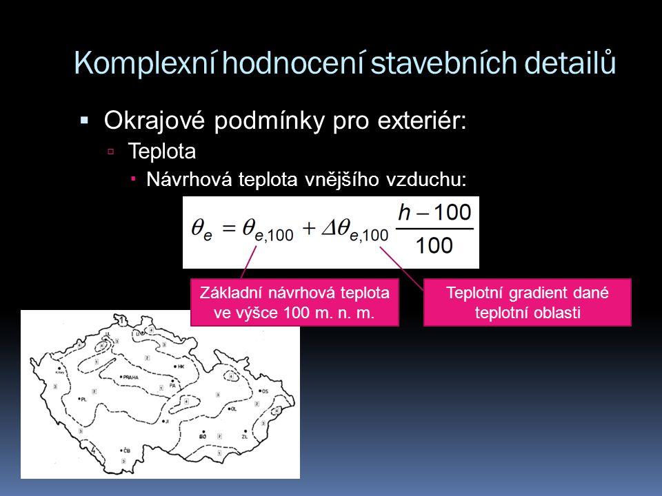 Komplexní hodnocení stavebních detailů  Okrajové podmínky pro exteriér:  Teplota  Návrhová teplota vnějšího vzduchu: Základní návrhová teplota ve výšce 100 m.