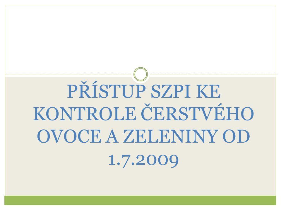 PŘÍSTUP SZPI KE KONTROLE ČERSTVÉHO OVOCE A ZELENINY OD 1.7.2009