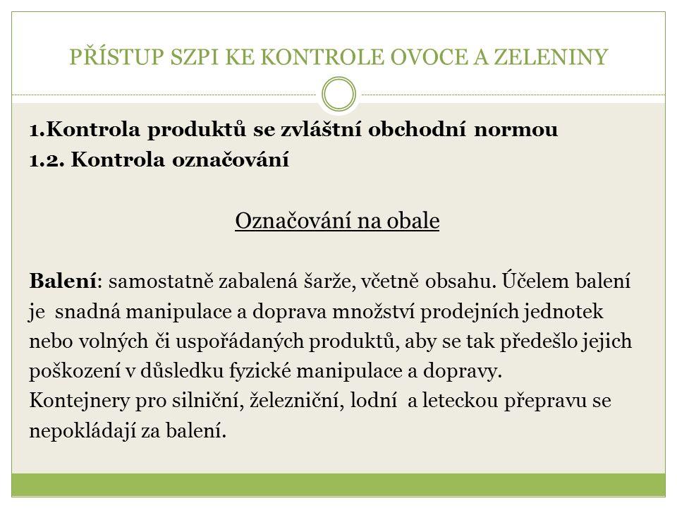 PŘÍSTUP SZPI KE KONTROLE OVOCE A ZELENINY 1.Kontrola produktů se zvláštní obchodní normou 1.2.