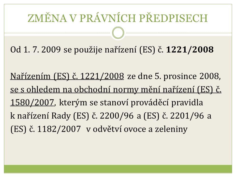ZMĚNA V PRÁVNÍCH PŘEDPISECH Od 1. 7. 2009 se použije nařízení (ES) č.