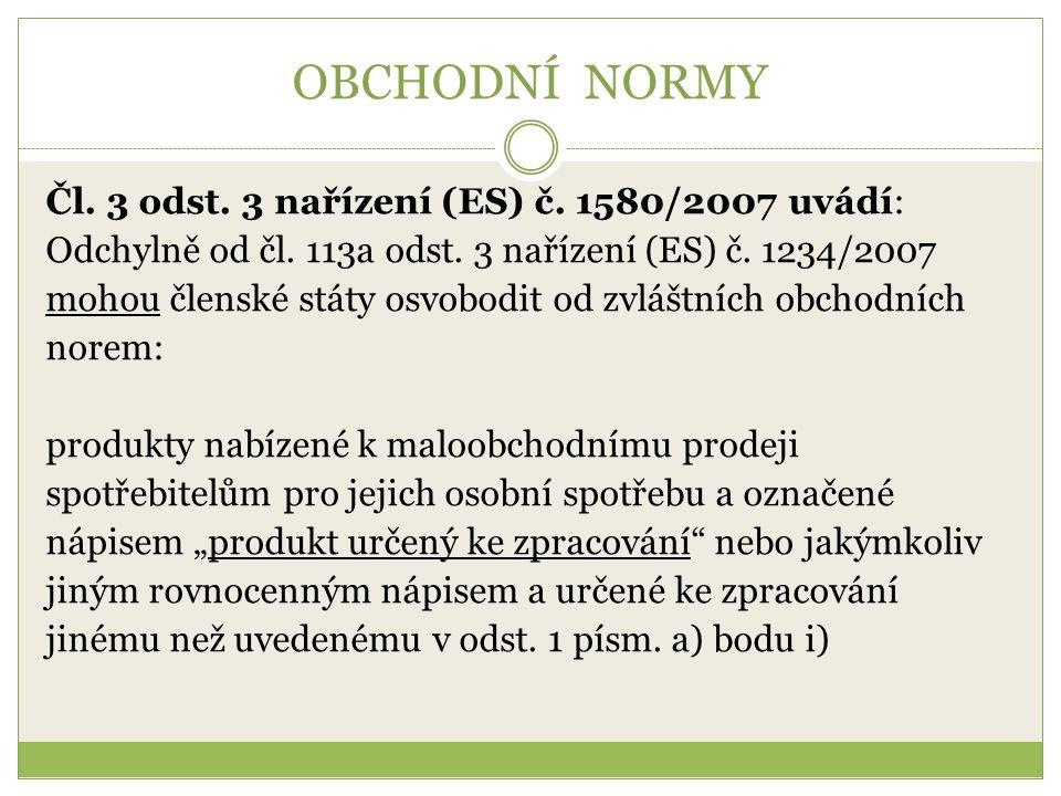 OBCHODNÍ NORMY Čl. 3 odst. 3 nařízení (ES) č. 1580/2007 uvádí: Odchylně od čl.